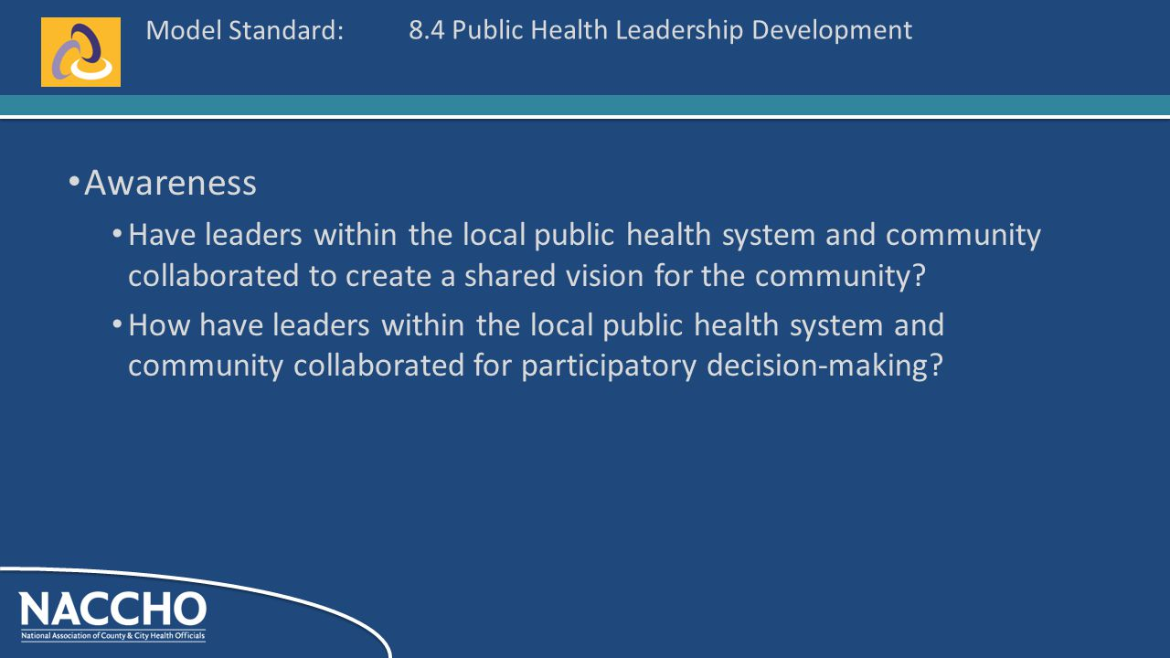 Model Standard: Awareness Have leaders within the local public health system and community collaborated to create a shared vision for the community.