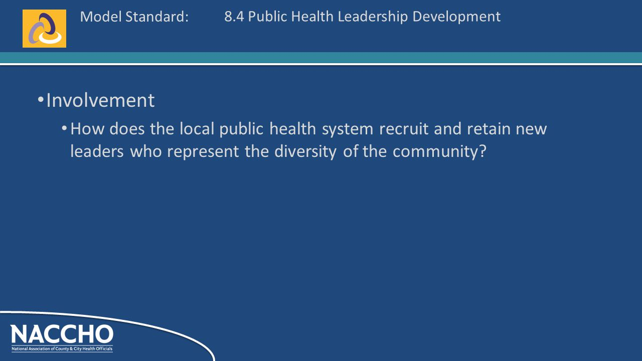 Model Standard: Involvement How does the local public health system recruit and retain new leaders who represent the diversity of the community.