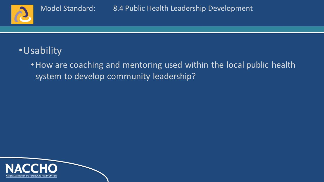 Model Standard: Usability How are coaching and mentoring used within the local public health system to develop community leadership.