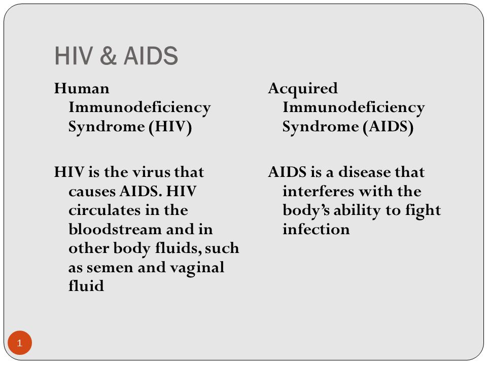 HIV & AIDS Human Immunodeficiency Syndrome (HIV) HIV is the virus that causes AIDS.