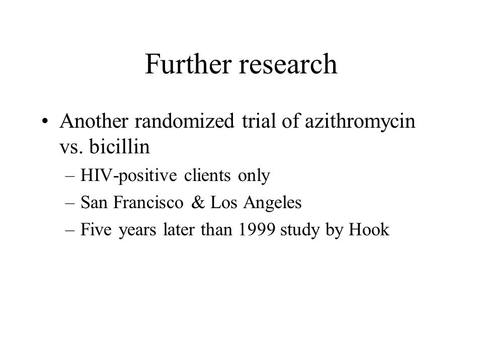 Further research Another randomized trial of azithromycin vs.