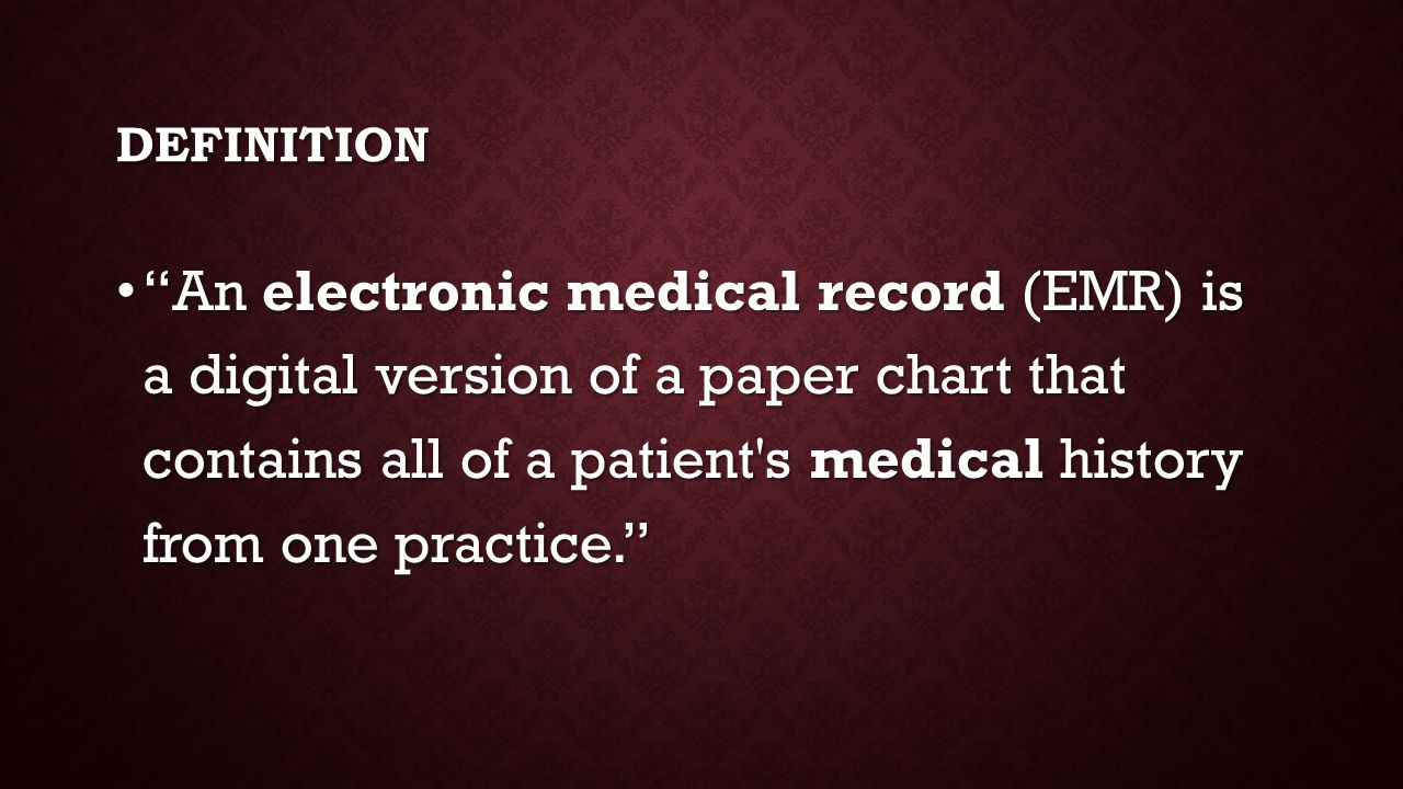 DEFINITION An electronic medical record (EMR) is a digital version of a paper chart that contains all of a patient s medical history from one practice. An electronic medical record (EMR) is a digital version of a paper chart that contains all of a patient s medical history from one practice.