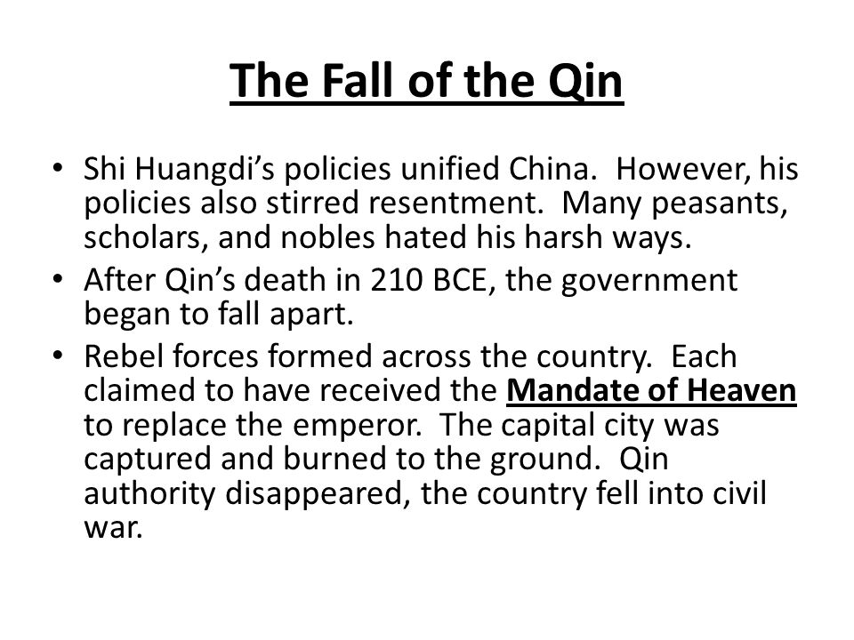 The Fall of the Qin Shi Huangdi's policies unified China.