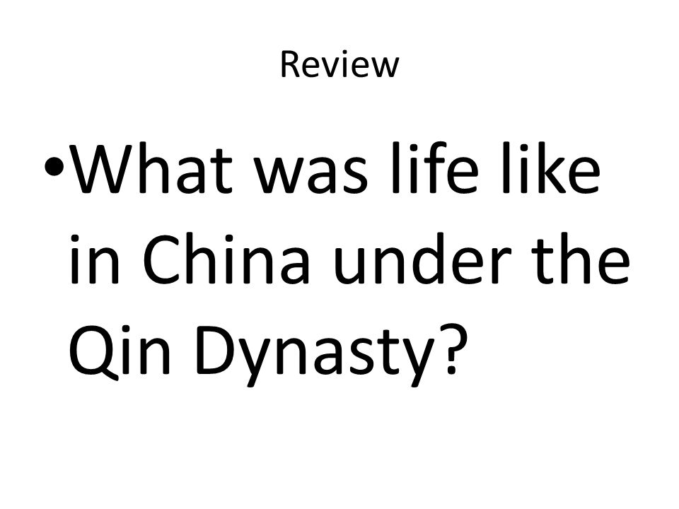 Review What was life like in China under the Qin Dynasty