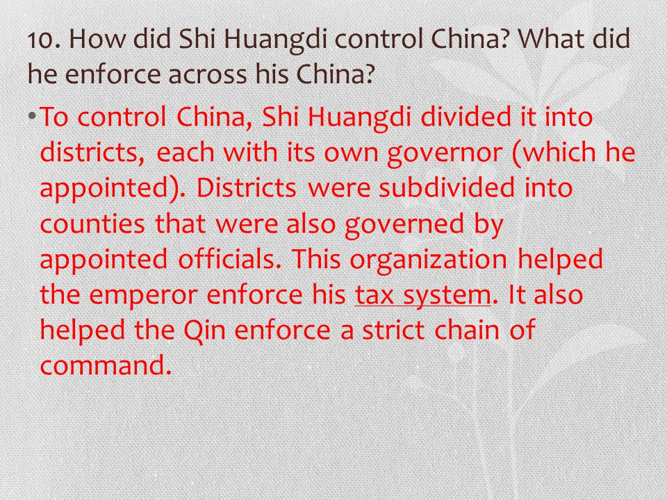 10. How did Shi Huangdi control China. What did he enforce across his China.