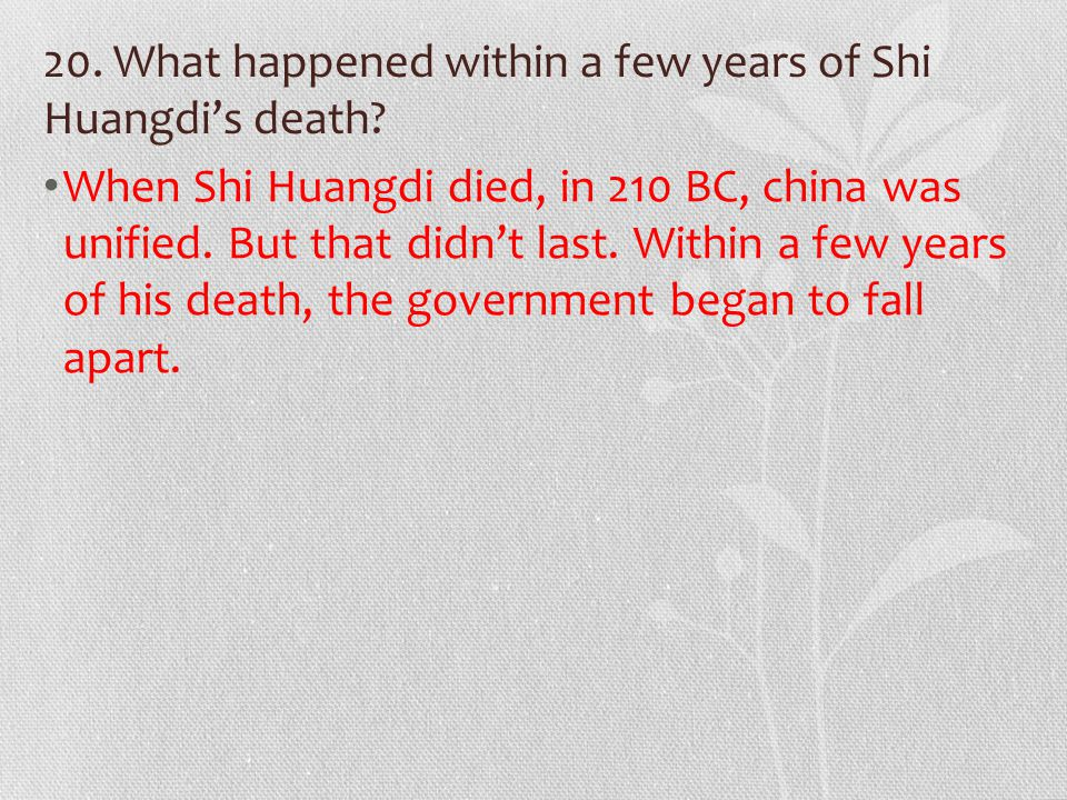 20. What happened within a few years of Shi Huangdi's death.