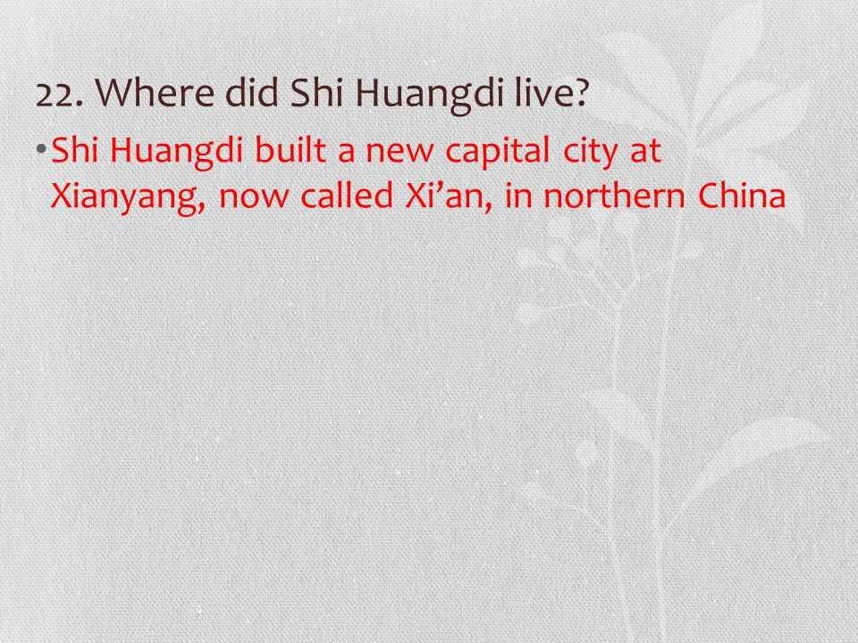 22. Where did Shi Huangdi live.