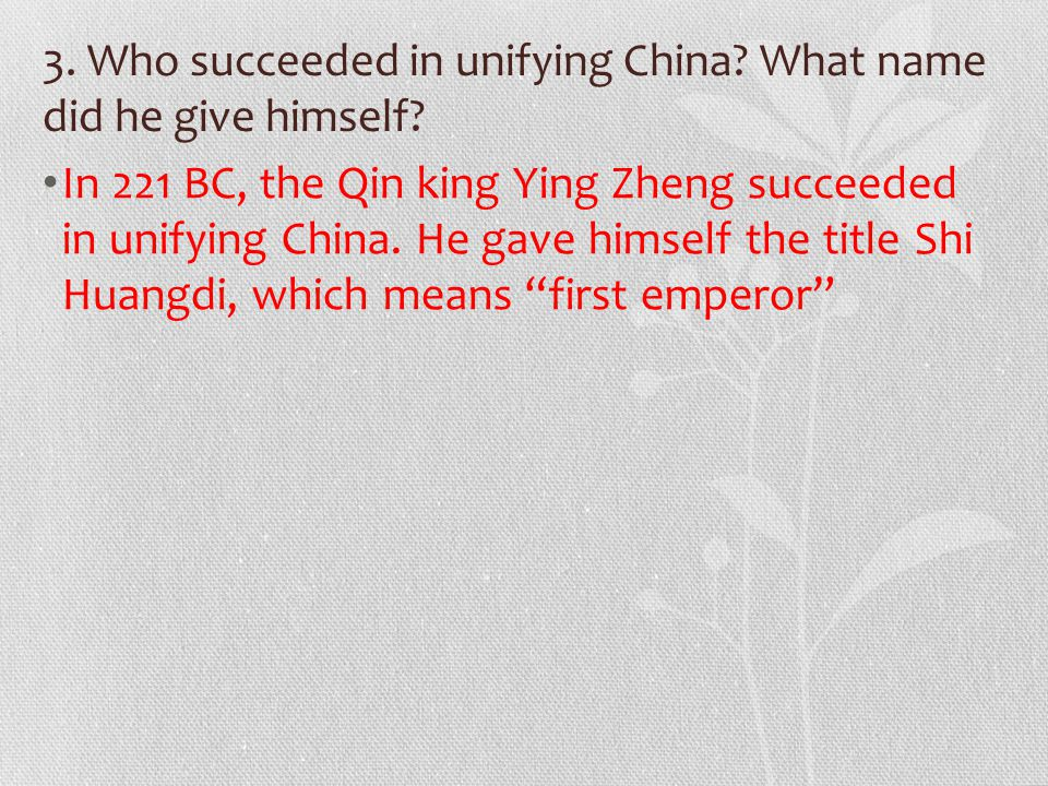 3. Who succeeded in unifying China. What name did he give himself.