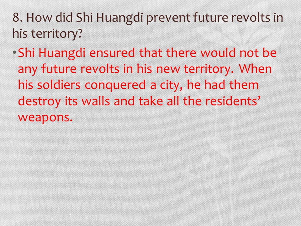 8. How did Shi Huangdi prevent future revolts in his territory.