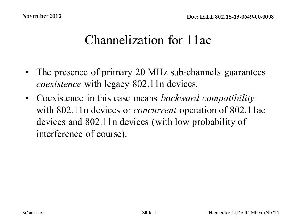 Doc: IEEE Submission Channelization for 11ac The presence of primary 20 MHz sub-channels guarantees coexistence with legacy n devices.