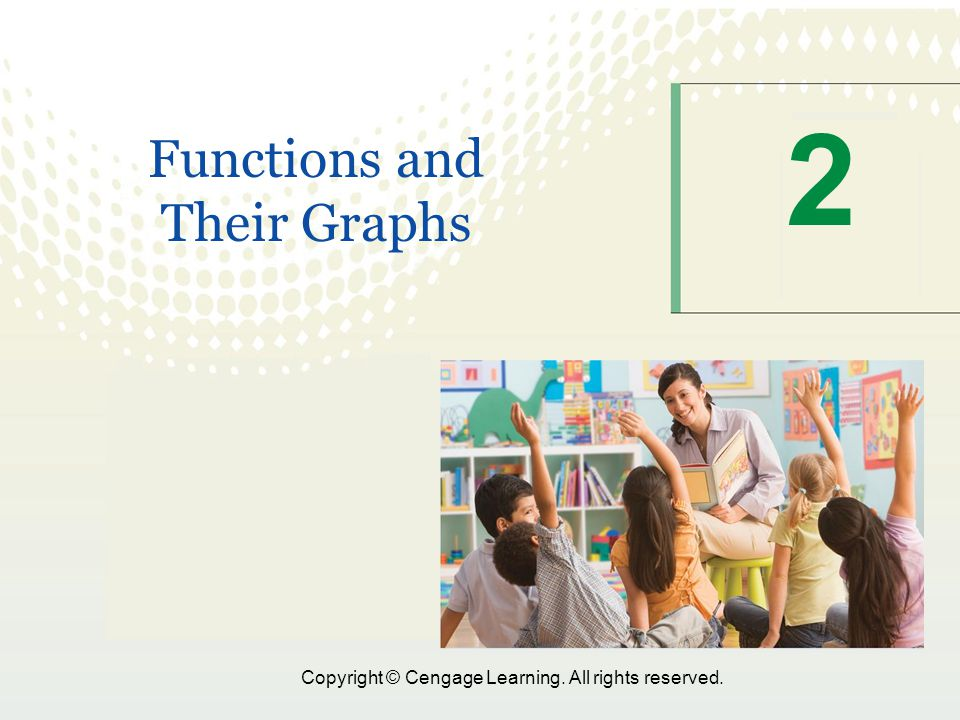 Copyright © Cengage Learning. All rights reserved. 2 Functions and Their Graphs