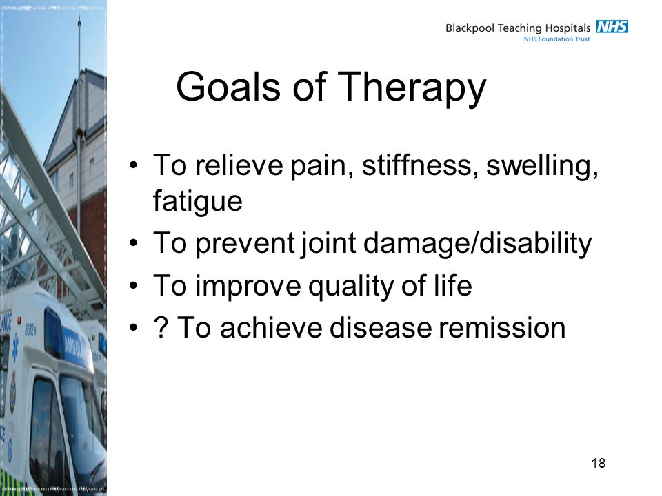 18 Goals of Therapy To relieve pain, stiffness, swelling, fatigue To prevent joint damage/disability To improve quality of life .
