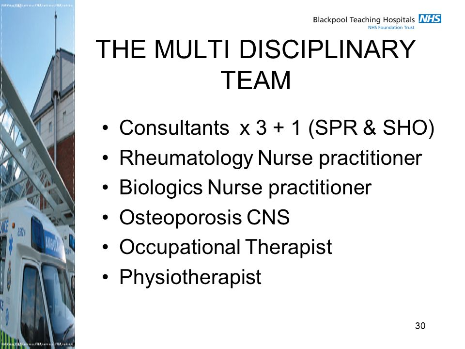 30 THE MULTI DISCIPLINARY TEAM Consultants x (SPR & SHO) Rheumatology Nurse practitioner Biologics Nurse practitioner Osteoporosis CNS Occupational Therapist Physiotherapist