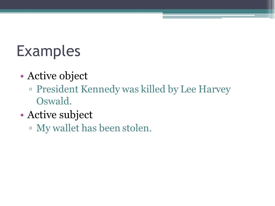 Examples Active object ▫President Kennedy was killed by Lee Harvey Oswald.