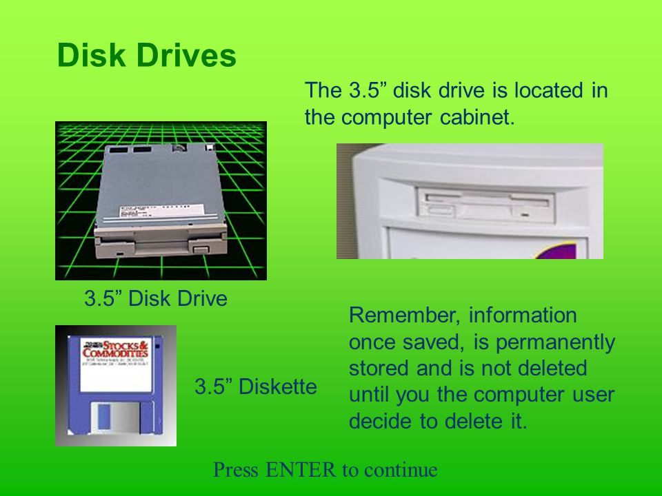 Disk Drives 3.5 Disk Drive The 3.5 disk drive is located in the computer cabinet.