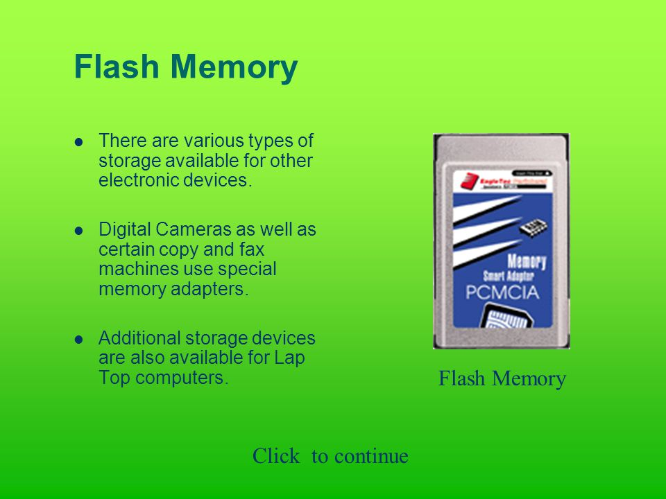 Flash Memory There are various types of storage available for other electronic devices.