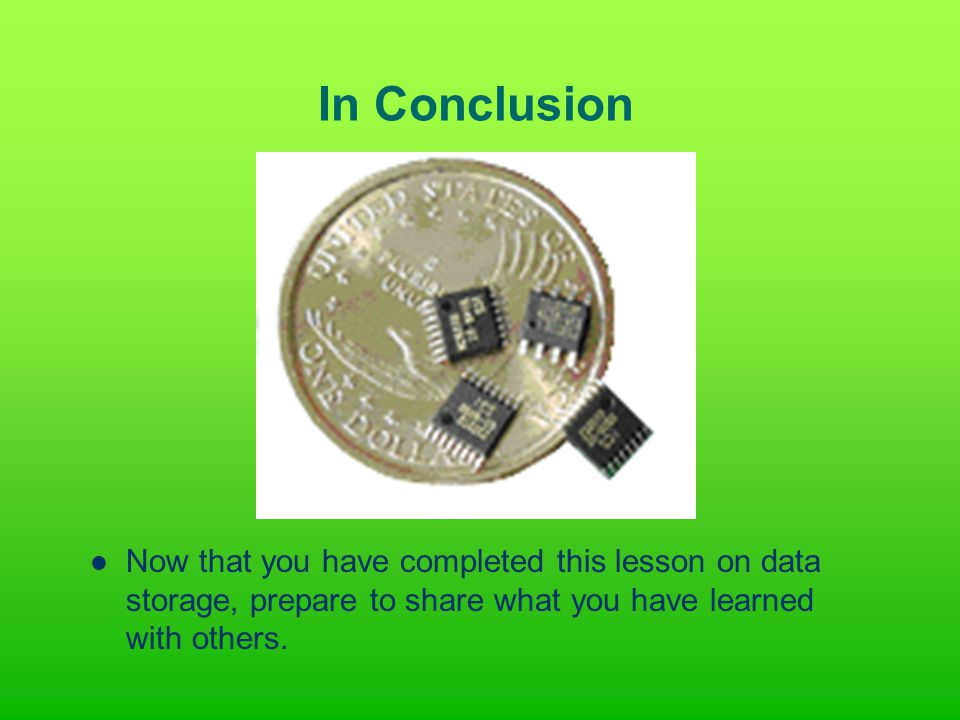 In Conclusion Now that you have completed this lesson on data storage, prepare to share what you have learned with others.