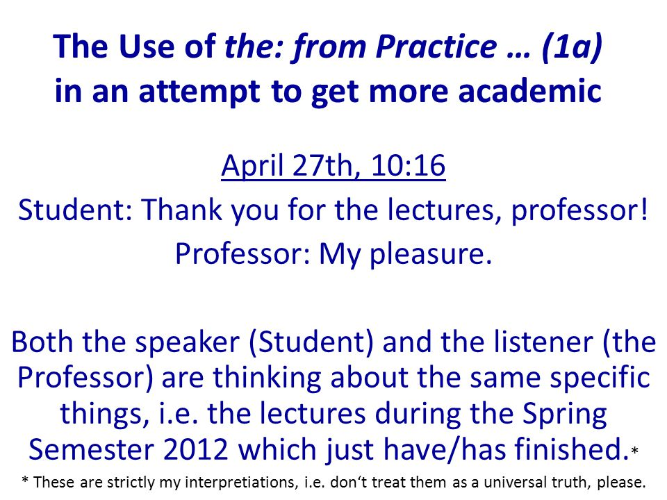 The Use of the: from Practice … (1a) in an attempt to get more academic April 27th, 10:16 Student: Thank you for the lectures, professor.