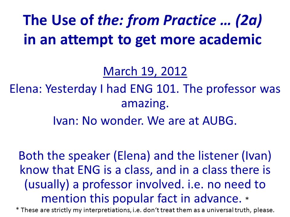 The Use of the: from Practice … (2a) in an attempt to get more academic March 19, 2012 Elena: Yesterday I had ENG 101.