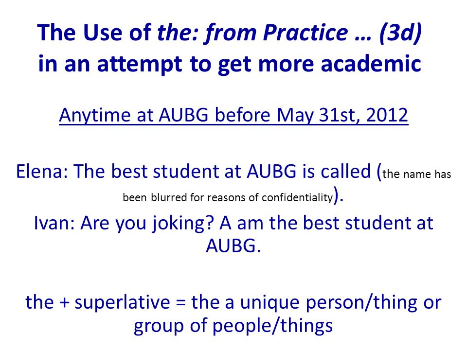 The Use of the: from Practice … (3d) in an attempt to get more academic Anytime at AUBG before May 31st, 2012 Elena: The best student at AUBG is called ( the name has been blurred for reasons of confidentiality ).
