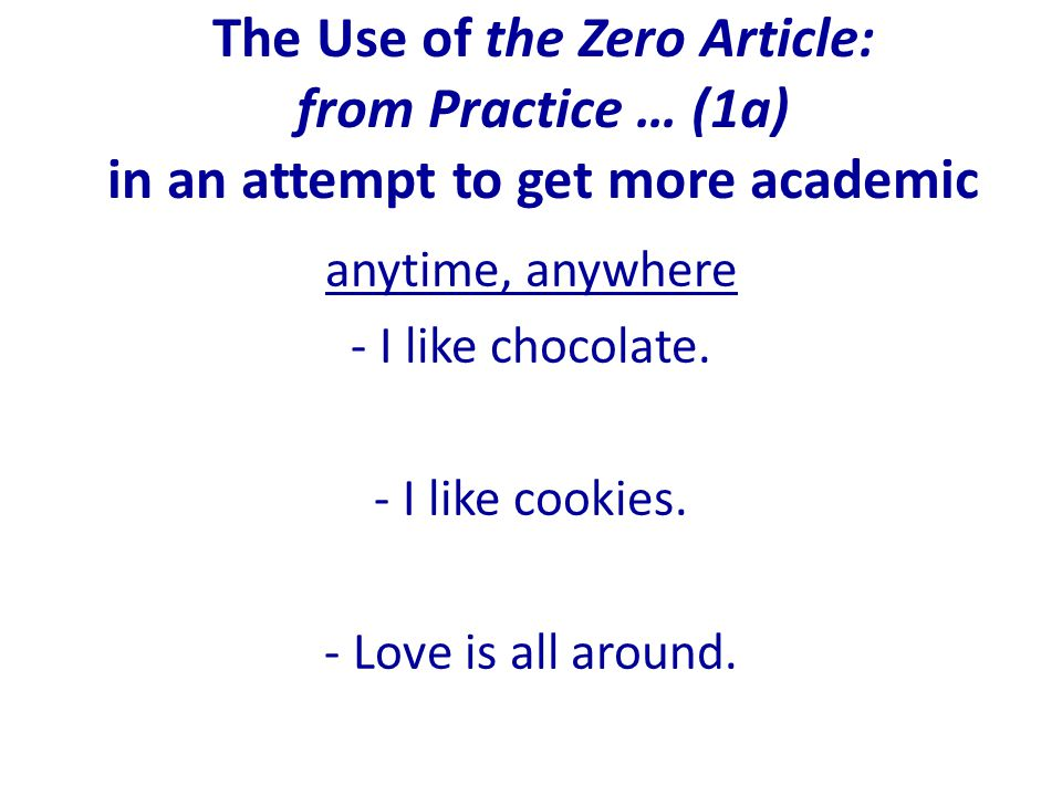 The Use of the Zero Article: from Practice … (1a) in an attempt to get more academic anytime, anywhere - I like chocolate.