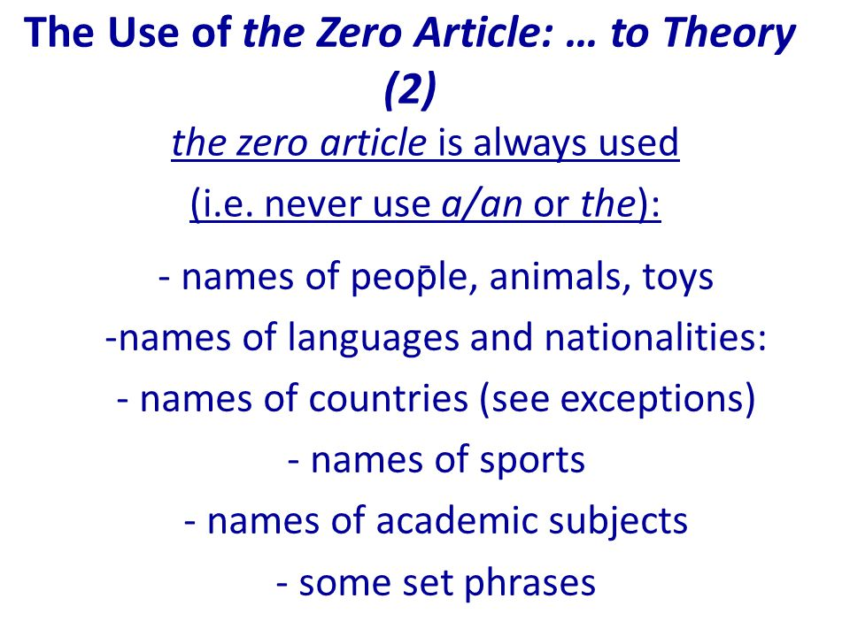 The Use of the Zero Article: … to Theory (2) the zero article is always used (i.e.
