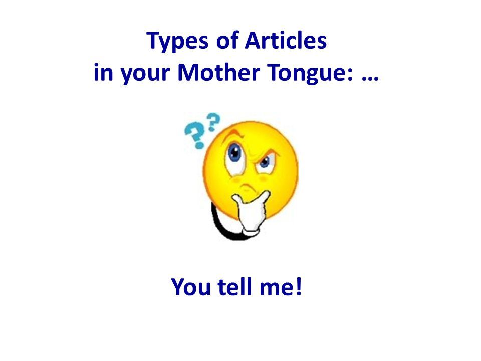 Types of Articles in your Mother Tongue: … You tell me!