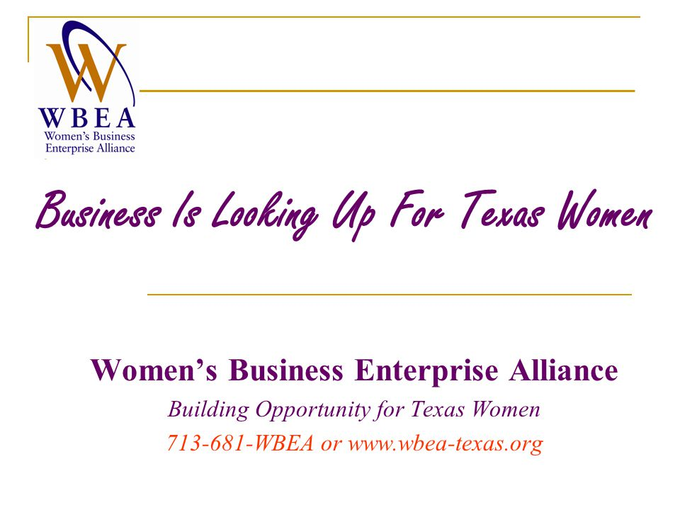 Business Is Looking Up For Texas Women Women's Business Enterprise Alliance Building Opportunity for Texas Women WBEA or