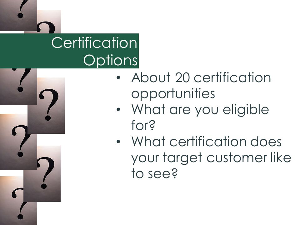 About 20 certification opportunities What are you eligible for.