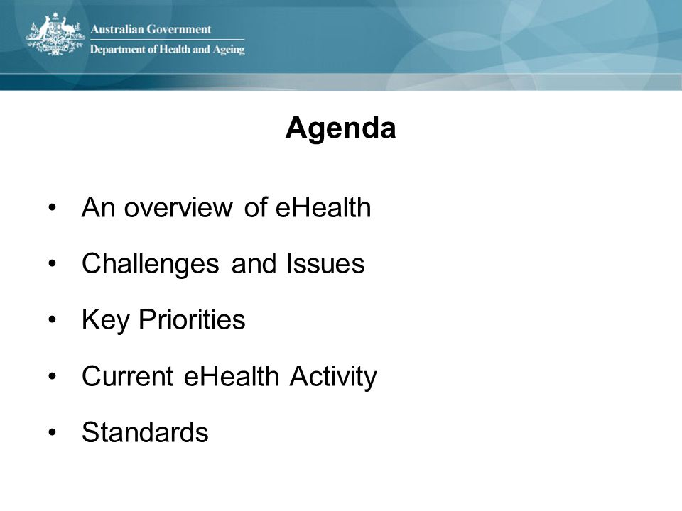 Agenda An overview of eHealth Challenges and Issues Key Priorities Current eHealth Activity Standards