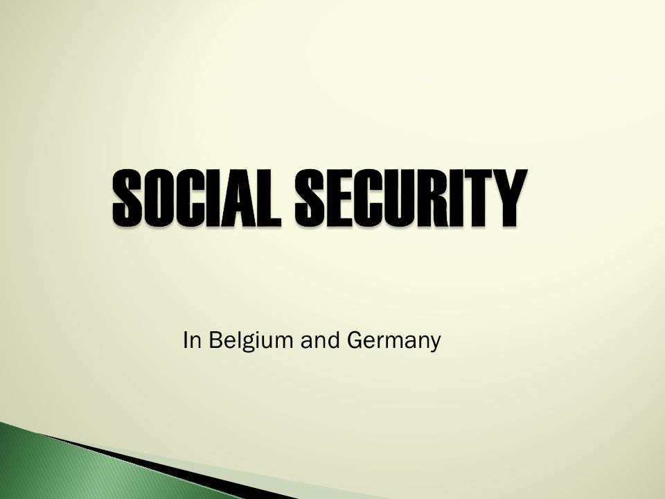 SOCIAL SECURITY SOCIAL SECURITY In Belgium and Germany