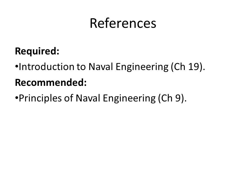 References Required: Introduction to Naval Engineering (Ch 19).