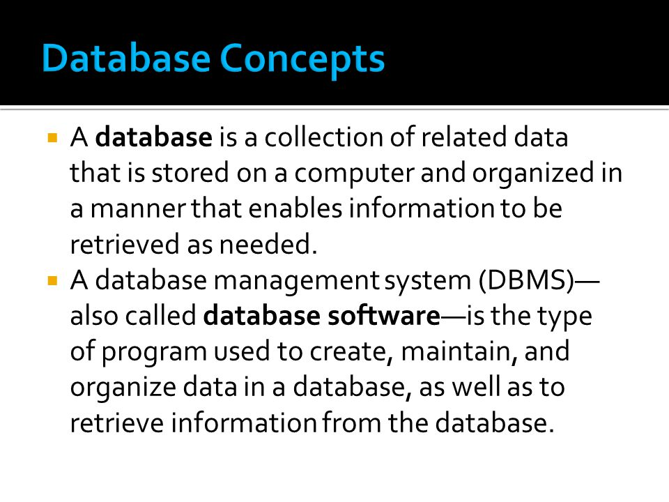  A database is a collection of related data that is stored on a computer and organized in a manner that enables information to be retrieved as needed.