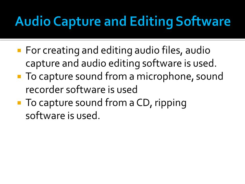  For creating and editing audio files, audio capture and audio editing software is used.