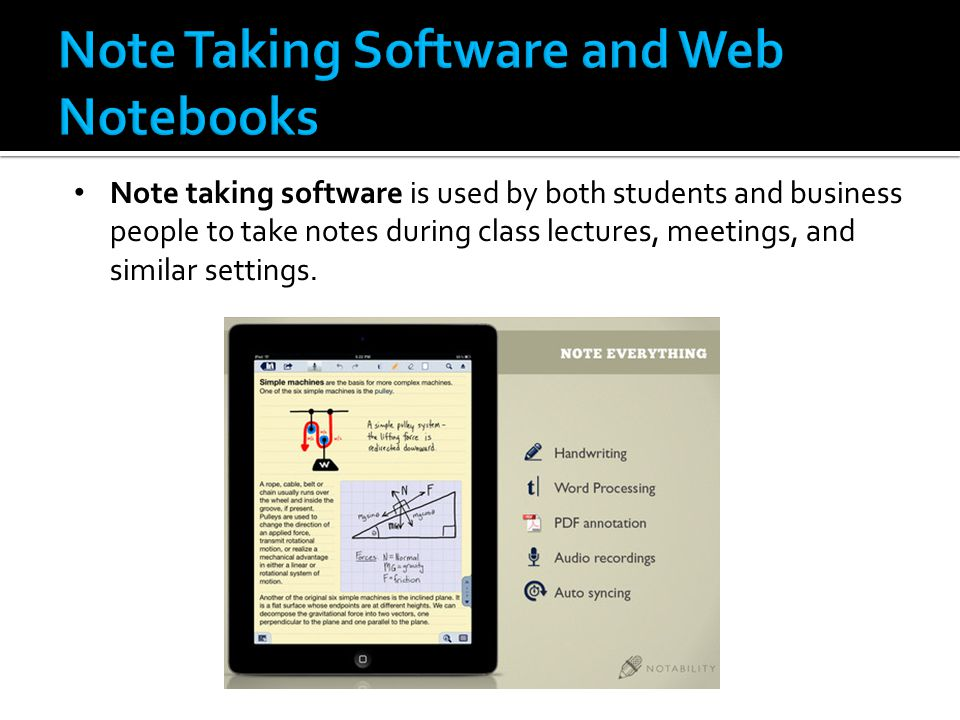 Note taking software is used by both students and business people to take notes during class lectures, meetings, and similar settings.