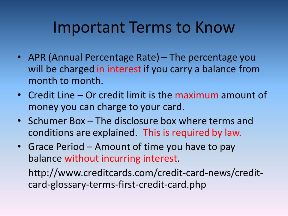 Important Terms to Know APR (Annual Percentage Rate) – The percentage you will be charged in interest if you carry a balance from month to month.