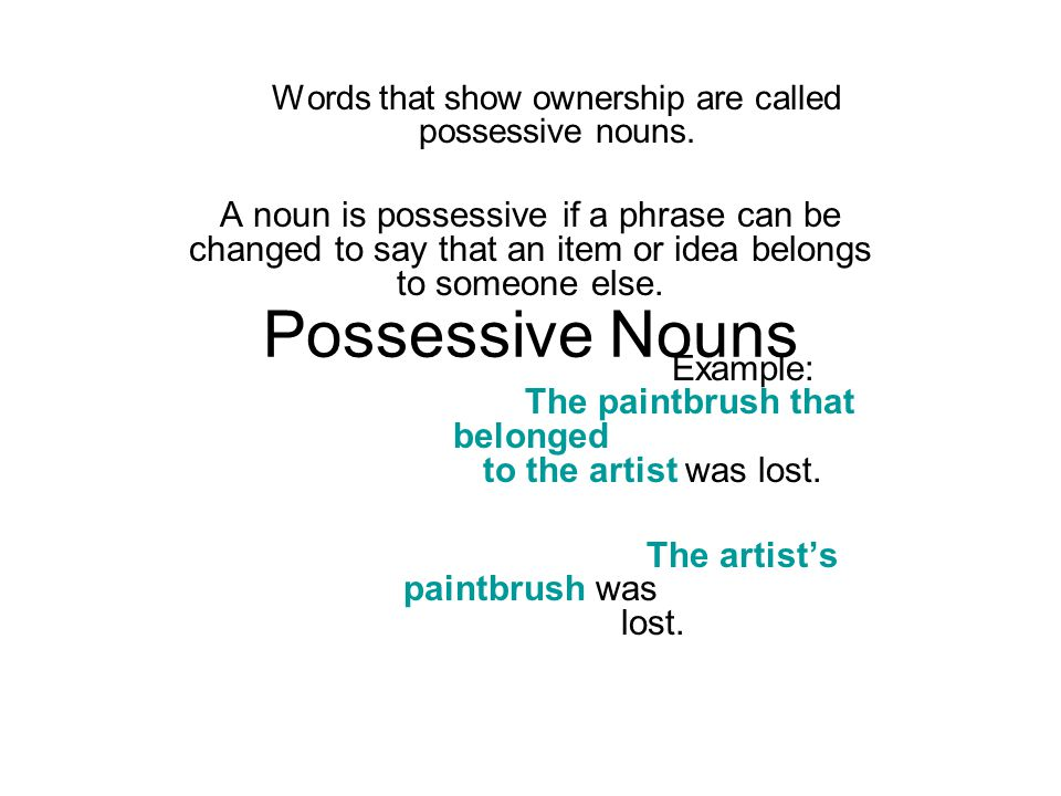 Possessive Nouns Words that show ownership are called possessive nouns.