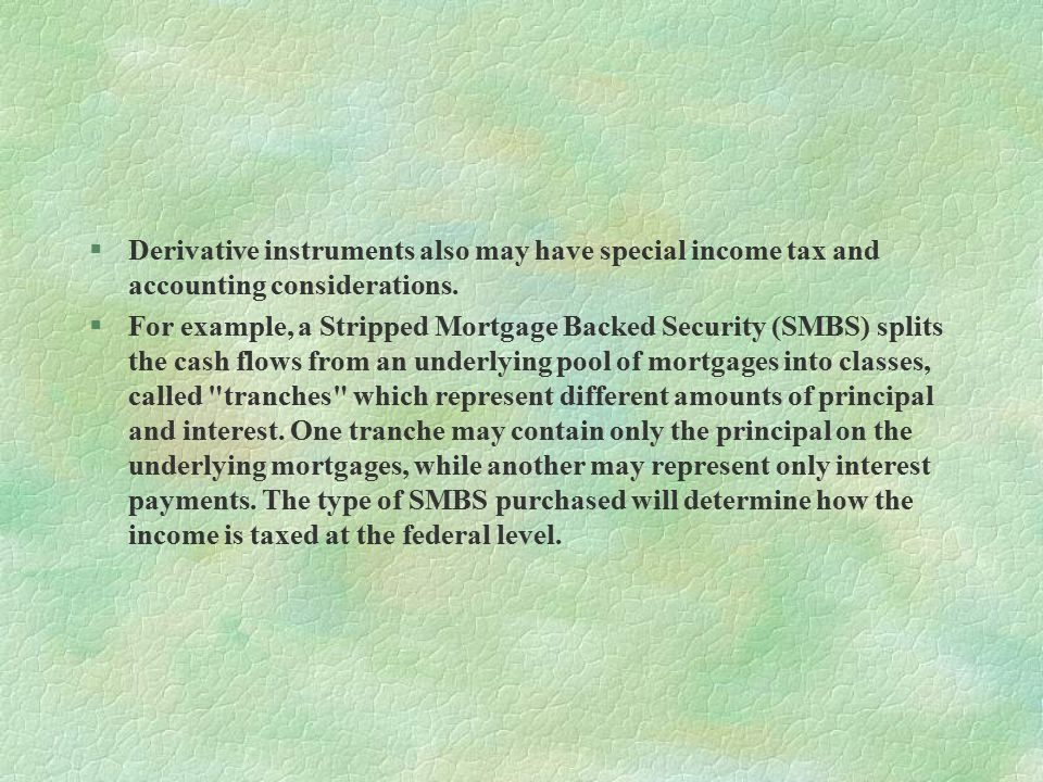 §Derivative instruments also may have special income tax and accounting considerations.