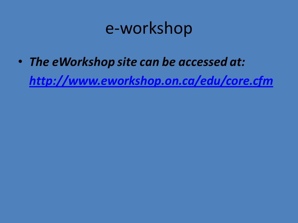 e-workshop The eWorkshop site can be accessed at: