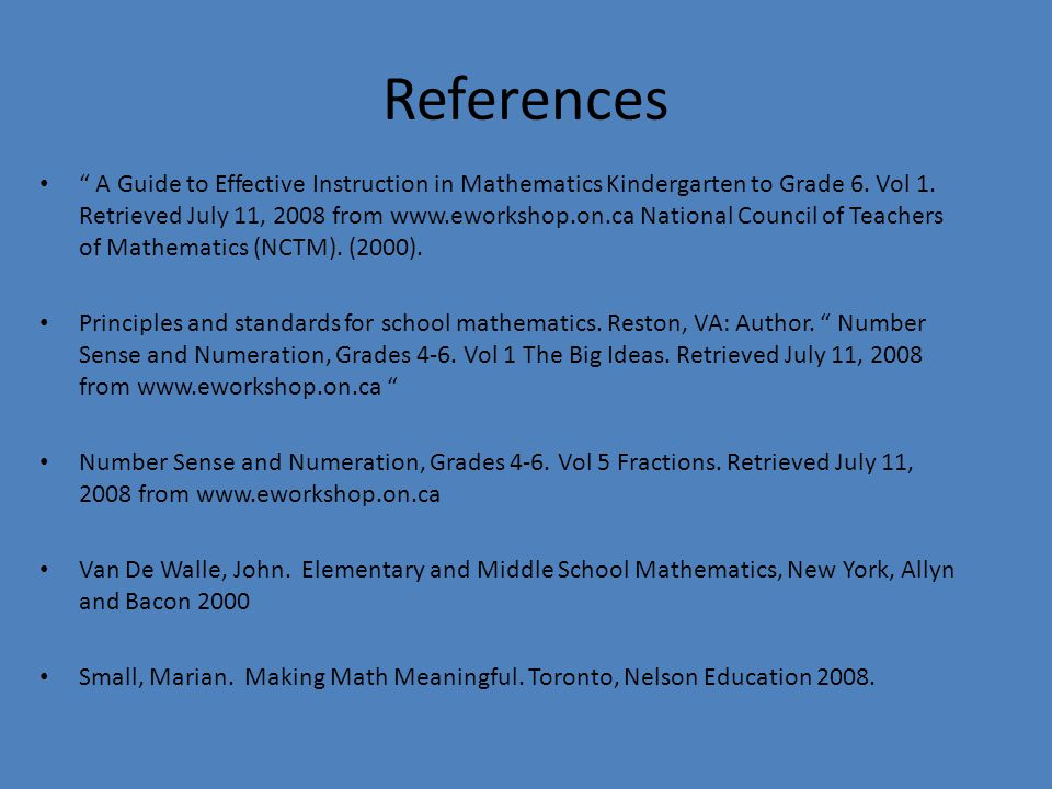 References A Guide to Effective Instruction in Mathematics Kindergarten to Grade 6.