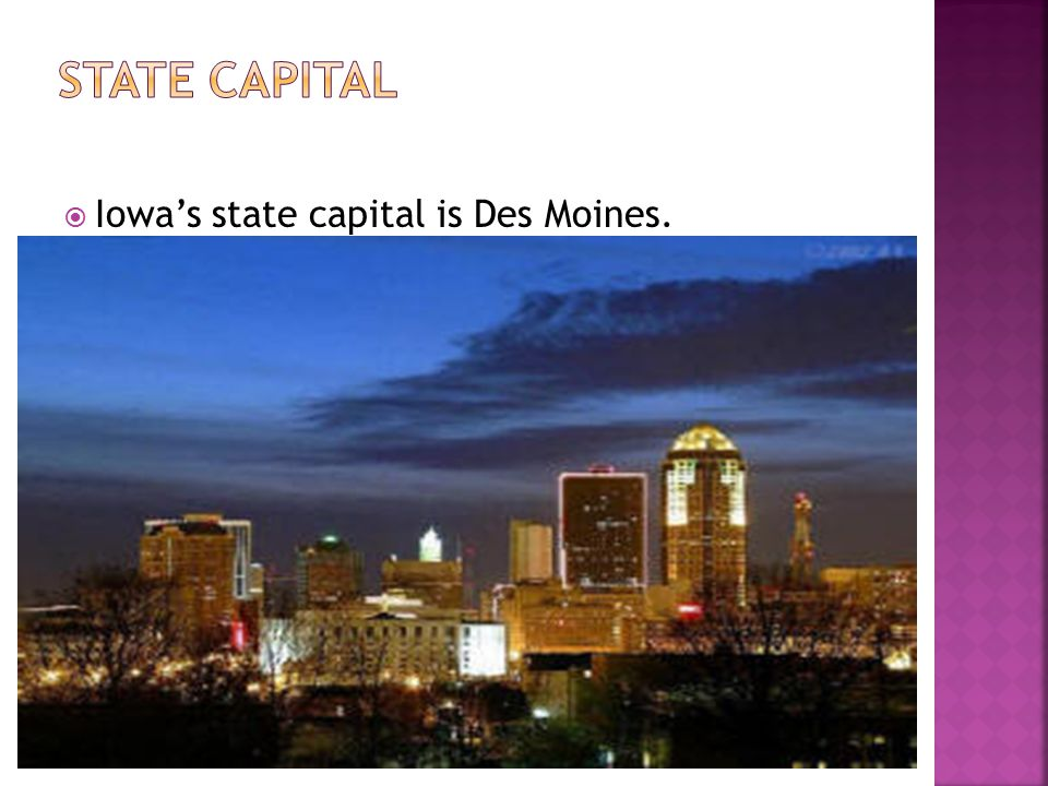  Iowa's state capital is Des Moines.