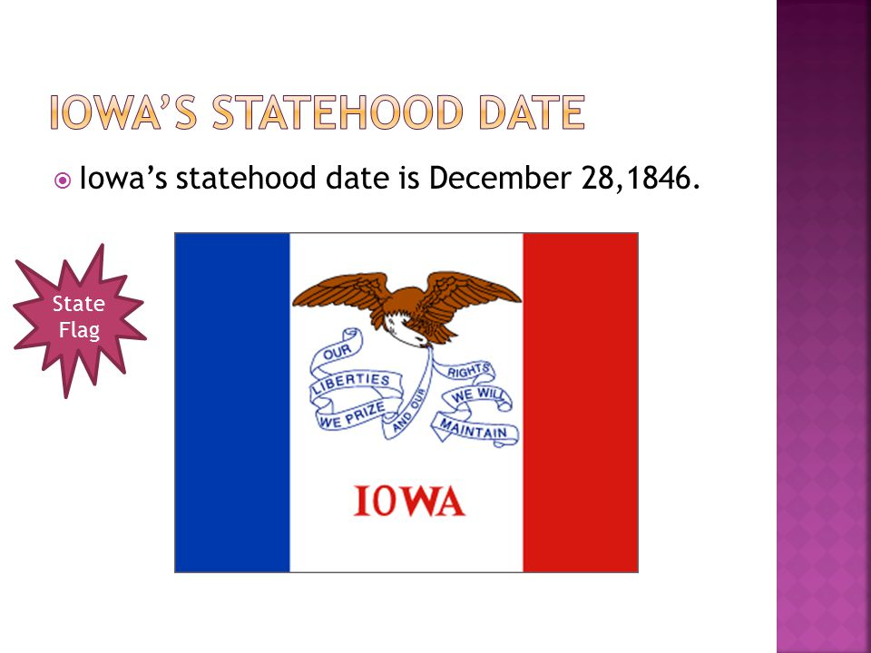  Iowa's statehood date is December 28,1846. State Flag