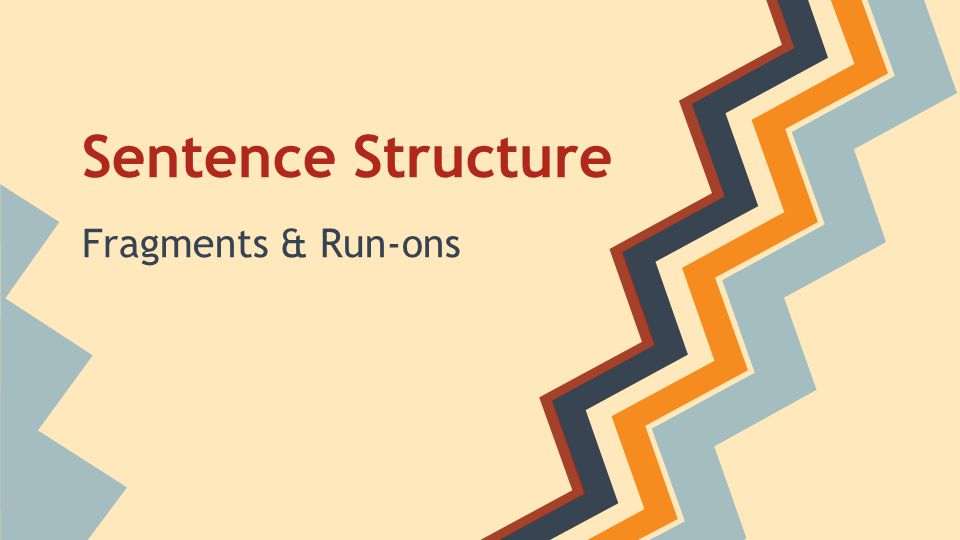 1 Sentence Structure Fragments & Run-ons