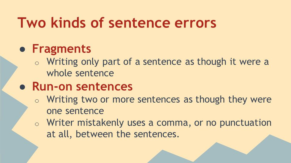 2 Two kinds of sentence errors ○ Fragments o ...