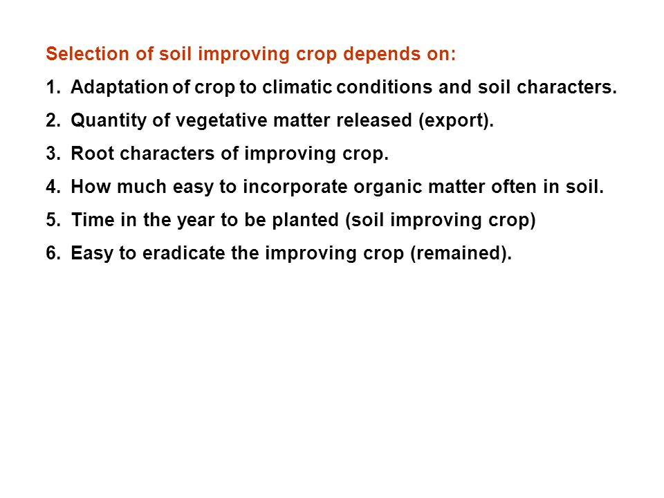 Selection of soil improving crop depends on: 1.Adaptation of crop to climatic conditions and soil characters.