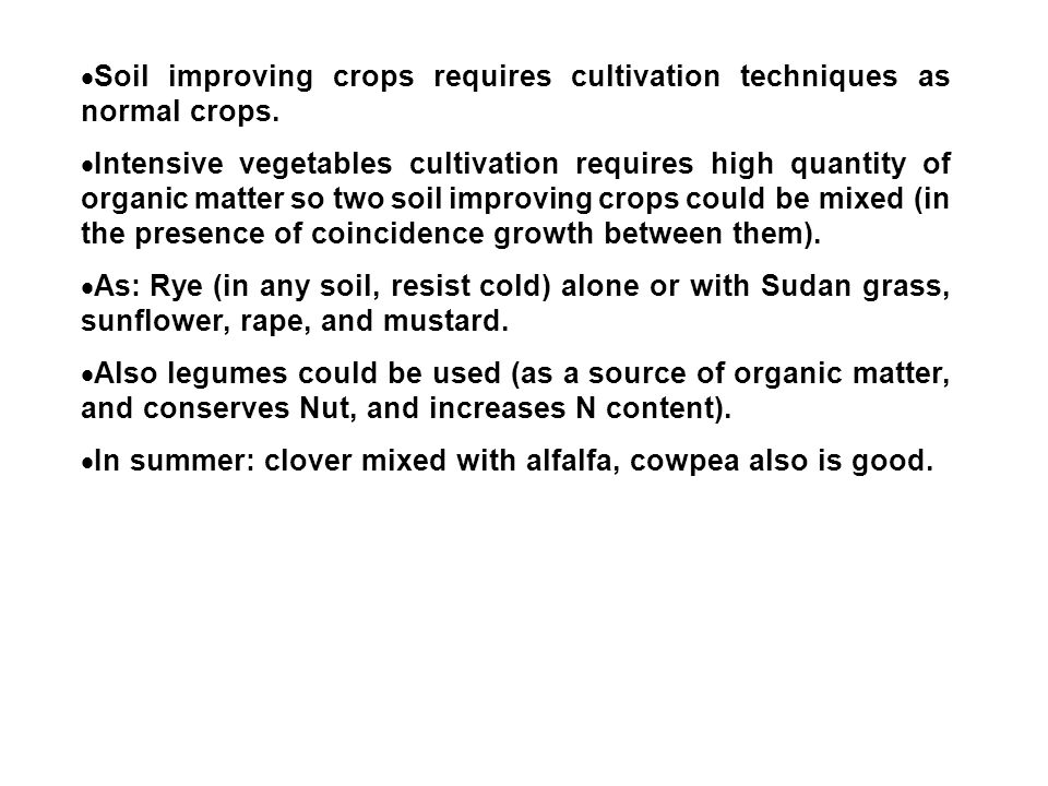  Soil improving crops requires cultivation techniques as normal crops.
