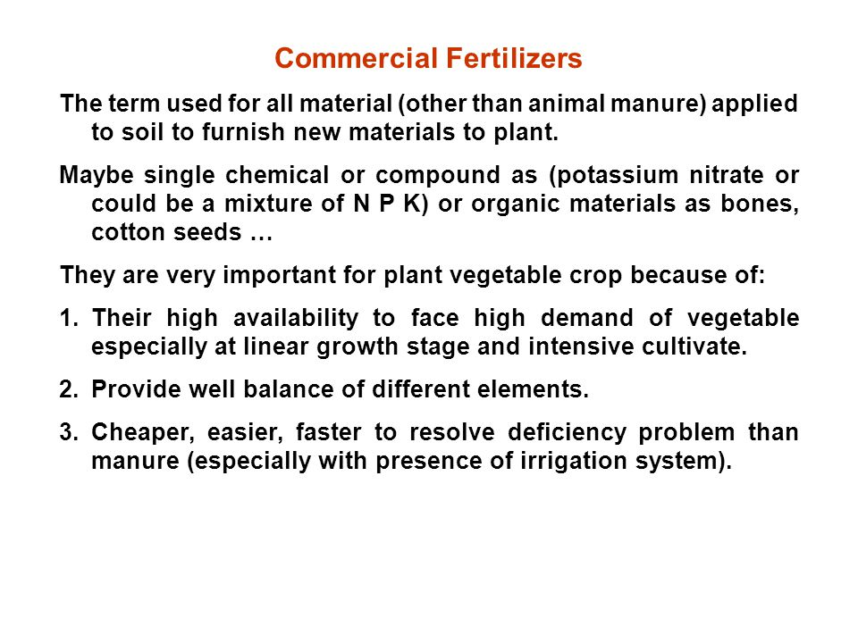 Commercial Fertilizers The term used for all material (other than animal manure) applied to soil to furnish new materials to plant.