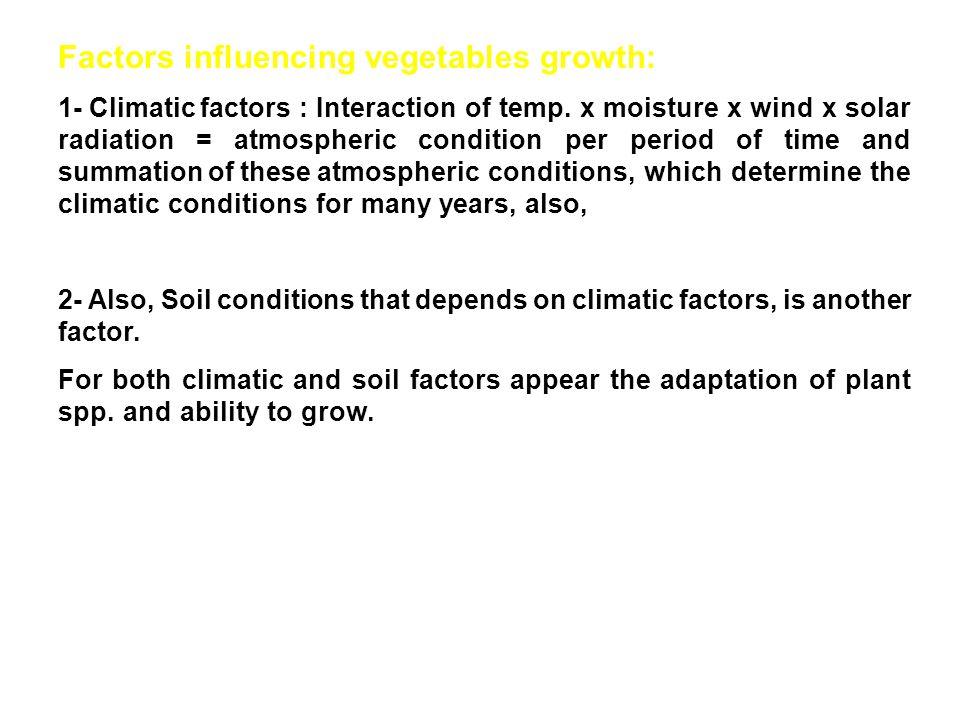 Factors influencing vegetables growth: 1- Climatic factors : Interaction of temp.