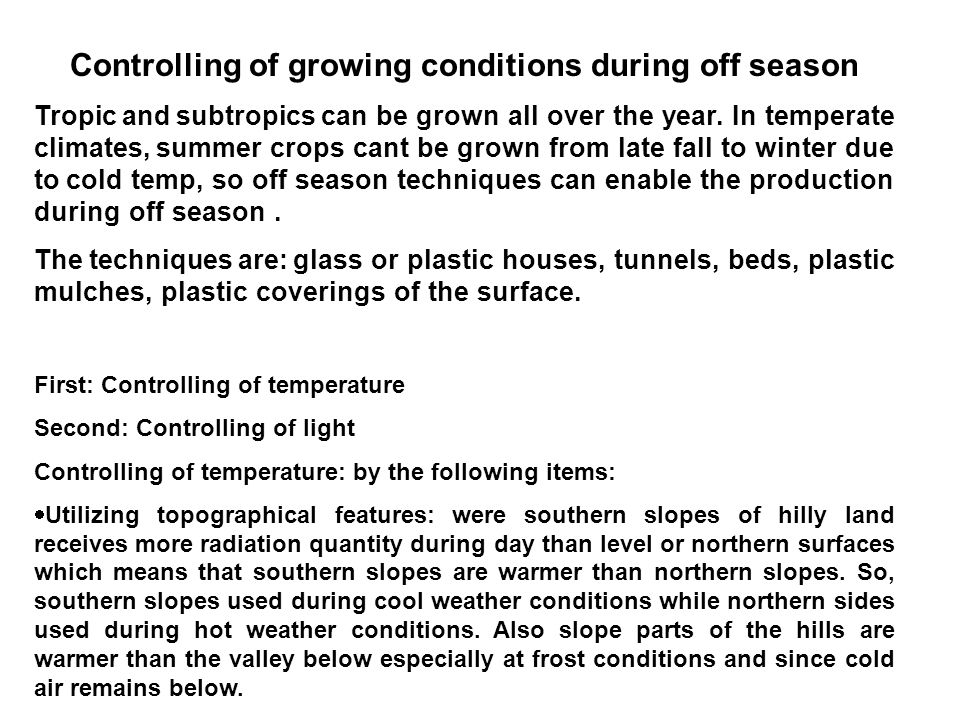 Controlling of growing conditions during off season Tropic and subtropics can be grown all over the year.