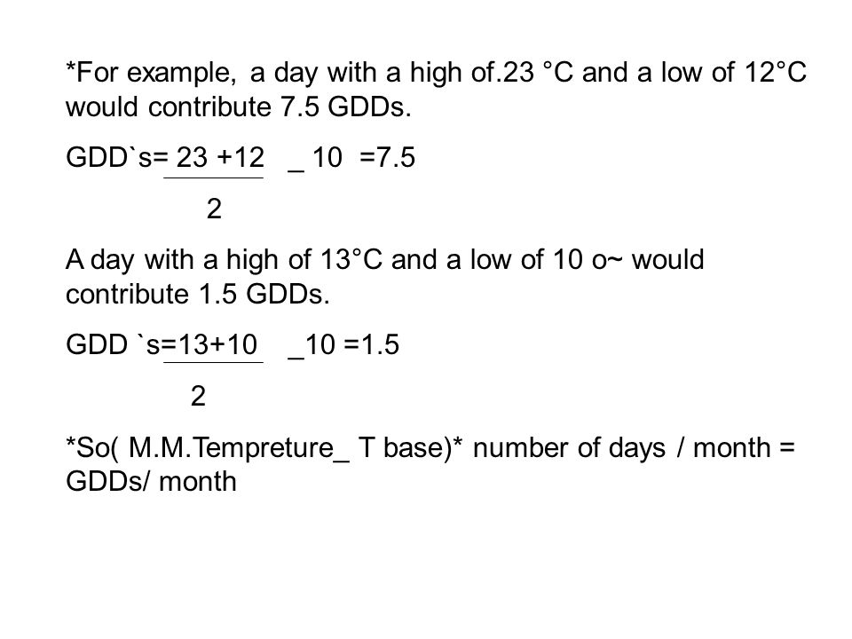 *For example, a day with a high of.23 °C and a low of 12°C would contribute 7.5 GDDs.